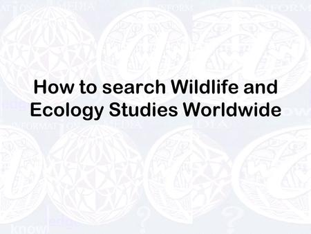 How to search Wildlife and Ecology Studies Worldwide.