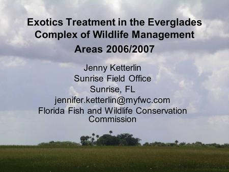 Exotics Treatment in the Everglades Complex of Wildlife Management Areas 2006/2007 Jenny Ketterlin Sunrise Field Office Sunrise, FL