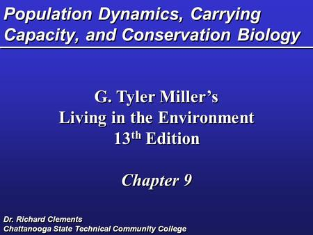 Population Dynamics, Carrying Capacity, and Conservation Biology G. Tyler Miller's Living in the Environment 13 th Edition Chapter 9 G. Tyler Miller's.
