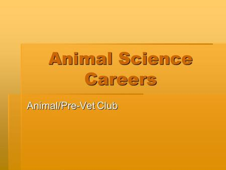 Animal Science Careers Animal/Pre-Vet Club. MANY OPTIONS!  Interested in animals, but don't want to be a veterinarian. Don't worry, there are endless.