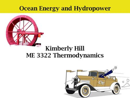 Ocean Energy and Hydropower Kimberly Hill ME 3322 Thermodynamics.