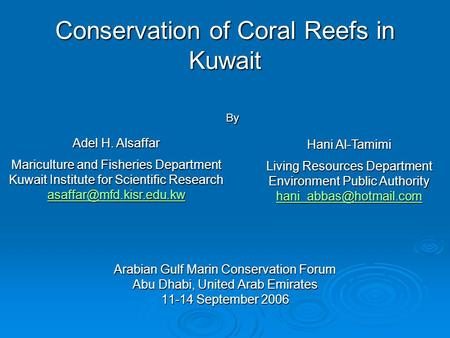 <strong>Conservation</strong> <strong>of</strong> Coral Reefs in Kuwait Arabian Gulf Marin <strong>Conservation</strong> Forum Abu Dhabi, United Arab Emirates 11-14 September 2006 Adel H. Alsaffar Mariculture.