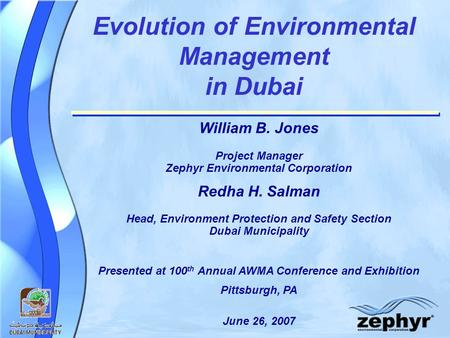 Evolution of Environmental Management in Dubai William B. Jones Project Manager Zephyr Environmental Corporation Redha H. Salman Head, Environment Protection.
