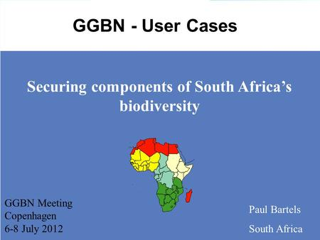 Securing components of South Africa's biodiversity Paul Bartels South Africa GGBN - User Cases GGBN Meeting Copenhagen 6-8 July 2012.