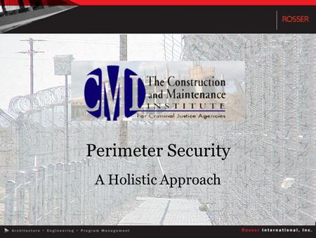 Perimeter Security A Holistic Approach. Why Perimeter Security? Review the Basics Consider site specific needs Evaluate Risks Review Technology Discuss.
