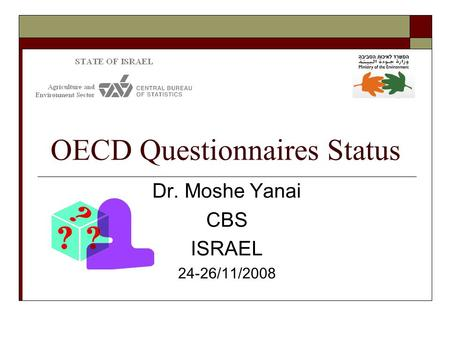 OECD Questionnaires Status Dr. Moshe Yanai CBS ISRAEL 24-26/11/2008.
