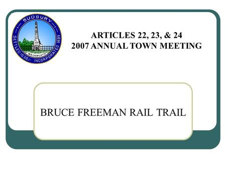 BRUCE FREEMAN RAIL TRAIL ARTICLES 22, 23, & 24 2007 ANNUAL TOWN MEETING.