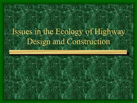 Issues in the Ecology of Highway Design and Construction.