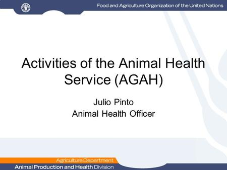 Activities of the Animal Health Service (AGAH) Julio Pinto Animal Health Officer.