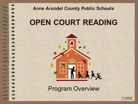 OPEN COURT READING Program Overview Anne Arundel County Public Schools © 2002.
