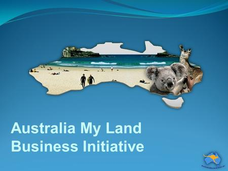Australia My Land Business Initiative. Australia My Land Business Initiative Our mission is to help Aussie businesses grow by: Presenting Informative.