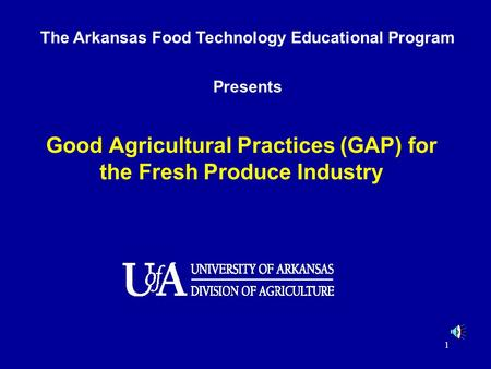 1 Good Agricultural Practices (GAP) for the Fresh Produce Industry The Arkansas Food Technology Educational Program Presents.