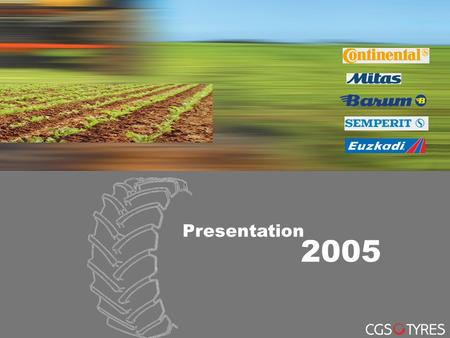 CGS Neumáticos Ibérica Business Unit Agricultural Tyres Seite 1 Original Equipment, February 2005 2005 Presentation.