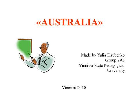 «AUSTRALIA» Made by Yulia Dzubenko Group 2A2 Vinnitsa State Pedagogical University Vinnitsa 2010.