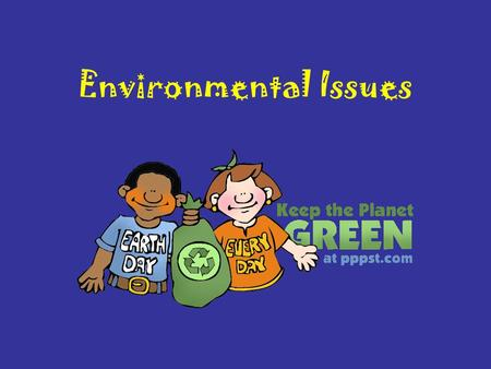 Environmental Issues 3 Main Environmental Issues Pollution Population Growth Resource Usage.