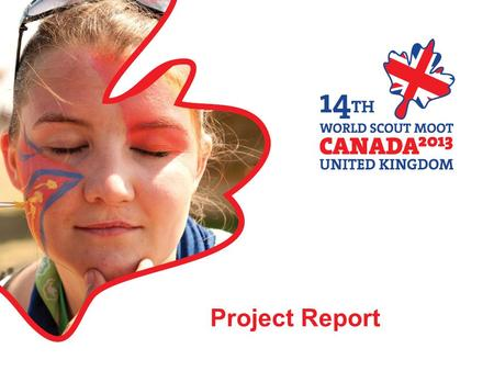 Project Report. Who took part... The UK Contingent 174 young adults, aged 18 to 25 25 International Service Team, aged 26+ 4 Contingent Management Team.