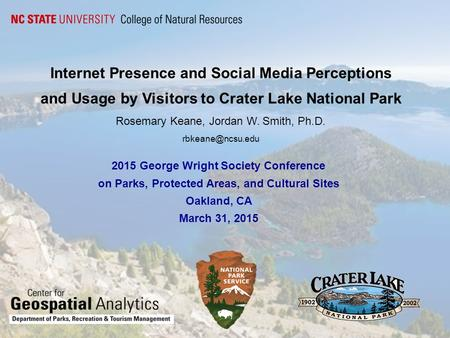 Internet Presence and Social Media Perceptions and Usage by Visitors to Crater Lake National Park Rosemary Keane, Jordan W. Smith, Ph.D.