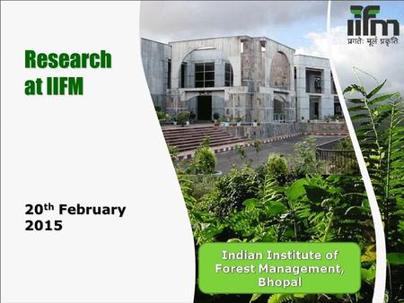 Research at IIFM 20 th February 2015. Agenda  About IIFM  Research at IIFM  Centers  External Funding  Small Grants Programme  Some Focus Areas.