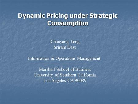 Chunyang Tong Sriram Dasu Information & Operations Management Marshall School of Business University of Southern California Los Angeles CA 90089 Dynamic.