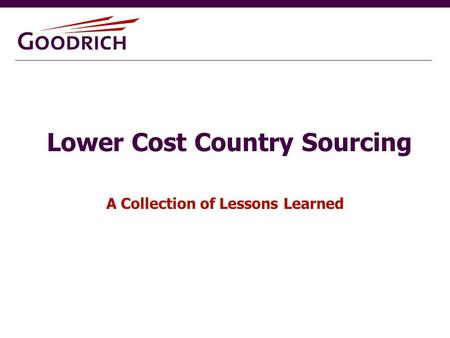 Lower Cost Country Sourcing A Collection of Lessons Learned.