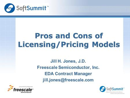 Jill H. Jones, J.D. Freescale Semiconductor, Inc. EDA Contract Manager Logo Area for Speaker Pros and Cons of Licensing/Pricing.