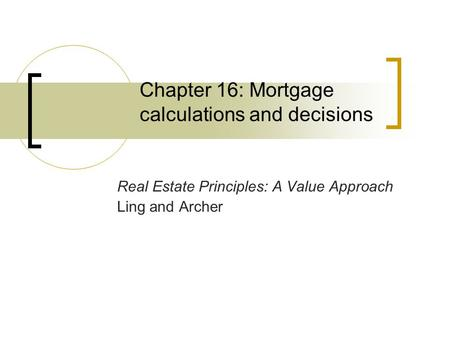 Chapter 16: Mortgage calculations and decisions