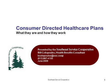 Southeast Service Cooperative 1 Consumer Directed Healthcare Plans What they are and how they work Presented by the Southeast Service Cooperative Bill.