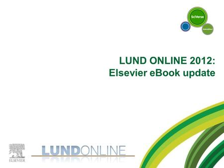 LUND ONLINE 2012: Elsevier eBook update. A SHORT UPDATE eBook usage in Scandinavia.