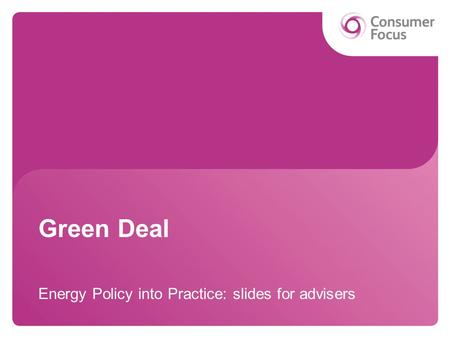 Green Deal Energy Policy into Practice: slides for advisers.