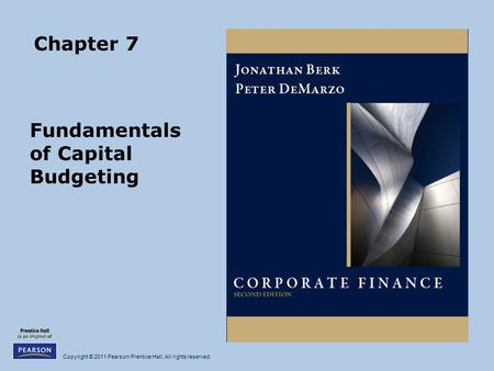 Copyright © 2011 Pearson Prentice Hall. All rights reserved. Chapter 7 Fundamentals of Capital Budgeting.