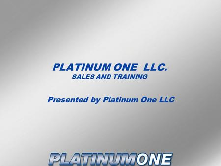 PLATINUM ONE LLC. SALES AND TRAINING Presented by Platinum One LLC.