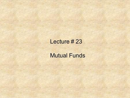 Lecture # 23 <strong>Mutual</strong> <strong>Funds</strong>. Criticism of Managed <strong>Mutual</strong> <strong>Funds</strong>.