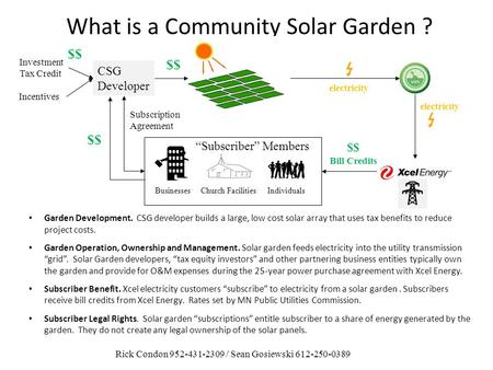 What is a Community Solar Garden ? Garden Development. CSG developer builds a large, low cost solar array that uses tax benefits to reduce project costs.