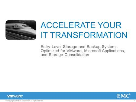 1© Copyright 2011 EMC Corporation. All rights reserved. ACCELERATE YOUR IT TRANSFORMATION Entry-Level Storage and Backup Systems Optimized for VMware,
