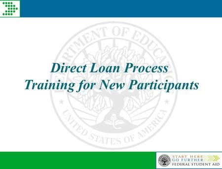 Direct Loan Process Training for New Participants.