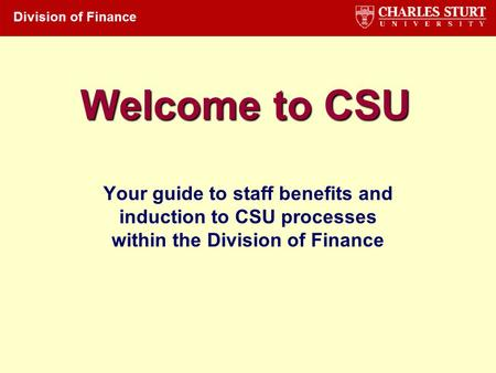 Welcome to CSU Your guide to staff benefits and induction to CSU processes within the Division of Finance.