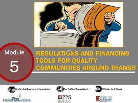 Module 5 REGULATIONS AND FINANCING TOOLS FOR QUALITY COMMUNITIES AROUND TRANSIT.