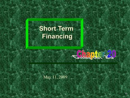 1 Short Term Financing May 11, 2009. 2 Learning Objectives  The need for short-term financing.  The advantages and disadvantages of short-term financing.
