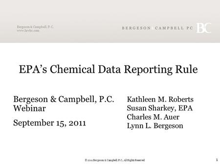 Bergeson & Campbell, P. C. www.lawbc.com © 2011 Bergeson & Campbell, P.C., All Rights Reserved 1 EPA's Chemical Data Reporting Rule Bergeson & Campbell,