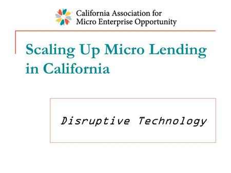 Scaling Up Micro Lending in California Disruptive Technology.