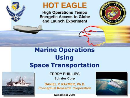 TERRY PHILLIPS Schafer Corp HOT EAGLE High Operations Tempo Energetic Access to Globe and Launch Experiment Marine Operations Using Space Transportation.