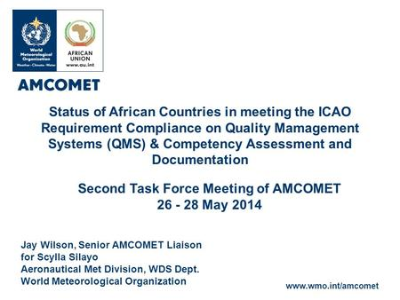 Www.wmo.int/amcomet Jay Wilson, Senior AMCOMET Liaison for Scylla Silayo Aeronautical Met Division, WDS Dept. World Meteorological Organization Status.
