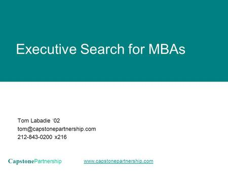 Capstone Partnership  Executive Search for MBAs Tom Labadie '02 212-843-0200 x216.