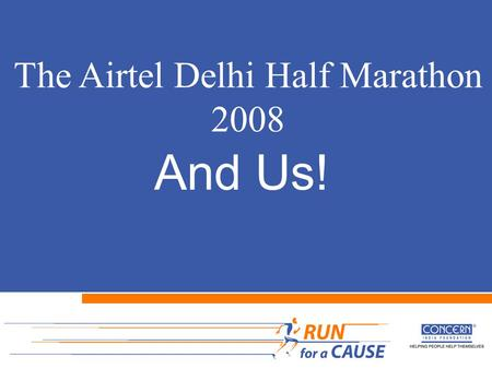 And Us! The Airtel Delhi Half Marathon 2008. 33, 000 people ran……….in the celebration of life Over Rs. 1.47 crores mobilized for various social issues.