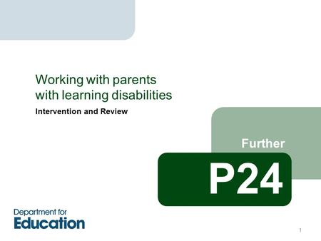Intervention and Review Further Working with parents with learning disabilities P24 1.