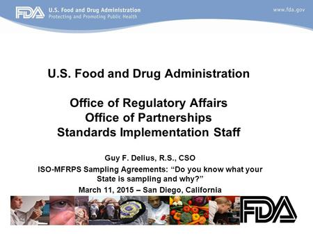 U.S. Food and Drug Administration Office of Regulatory Affairs Office of Partnerships Standards Implementation Staff Guy F. Delius, R.S., CSO ISO-MFRPS.