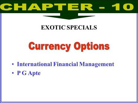 CHAPTER - 10 Currency Options EXOTIC SPECIALS