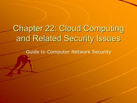 Chapter 22: Cloud Computing and Related Security Issues Guide to Computer Network Security.