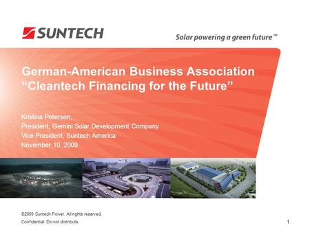 "©2009 Suntech Power. All rights reserved. Confidential: Do not distribute. German-American Business Association ""Cleantech Financing for the Future"" Kristina."