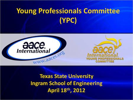 Young Professionals Committee (YPC) Texas State University Ingram School of Engineering April 18 th, 2012.